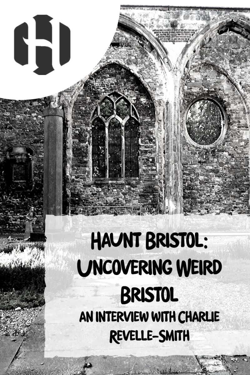 Uncovering Weird Bristol – an interview with Charlie Revelle-Smith