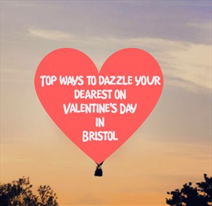 Top ways to dazzle your dearest on Valentine's day in Bristol