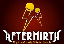 Aftermirth: Daytime Comedy Club for Parents