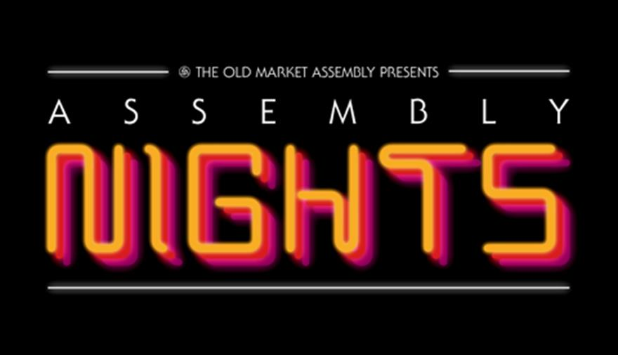 Assembly Nights at The Old Market Assembly