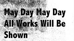 May Day May Day All Works Will Be Shown at Spike Island