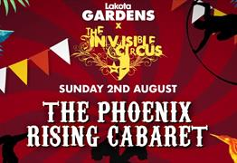 The Invisible Circus: Phoenix Rising Cabaret at Lakota Gardens