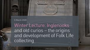 Winter Lecture: Inglenooks and old curios – the origins and development of Folk Life collecting at University of Bristol