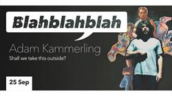 Blahblahblah: Shall We Take This Outside by Adam Kammerling at the Wardrobe Theatre