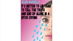 It's Better To Lie Than To Tell The Truth And End Up Alone In A Ditch Crying at The Wardrobe Theatre